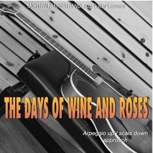 "Learn to solo on ""The days of wine and roses"" using the arpeggio up/scale down approach."